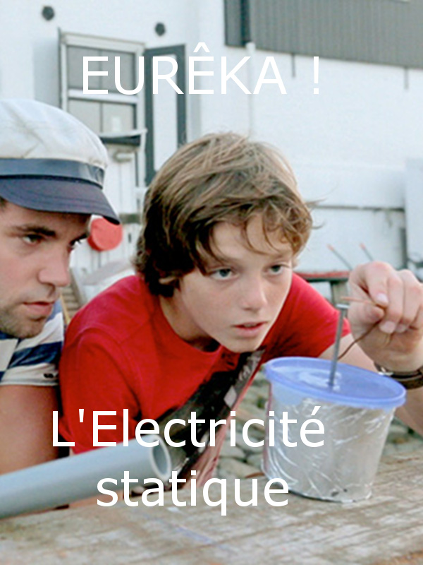 EURÊKA ! - L'électricité statique | Wormmeester, Loes (Réalisateur)