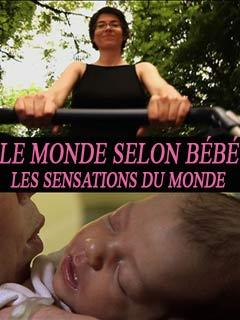 Le monde selon bébé : les sensations du monde | George, Bernard (Réalisateur)