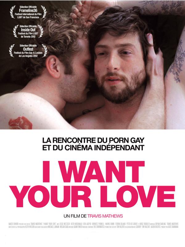 I Want Your Love   Mathews, Travis (Réalisateur)