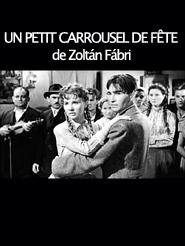 Un petit carrousel de fête | Fábri, Zoltán (Réalisateur)