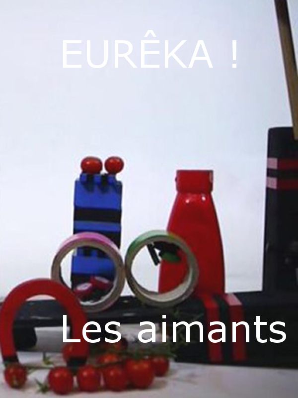 EURÊKA ! - Les aimants | Wormmeester, Loes (Réalisateur)