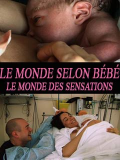 Le monde selon bébé : un monde de sensations | George, Bernard (Réalisateur)