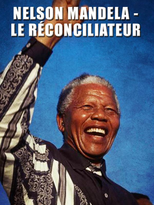 Nelson Mandela - Le réconciliateur | Bestall, Clifford (Réalisateur)