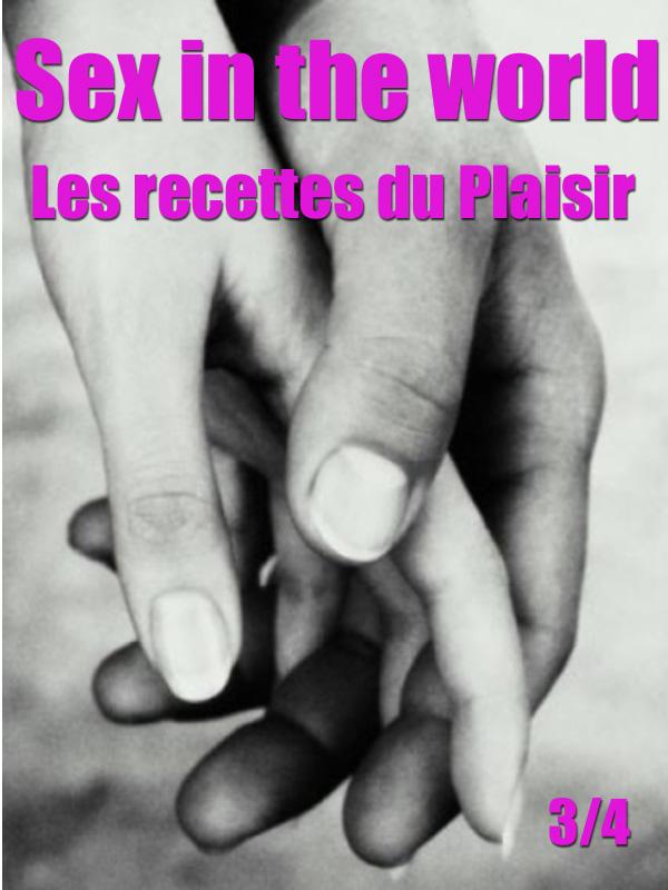 Sex in the world 3/4 - Les recettes du Plaisir | Benisty, Raphaële (Réalisateur)