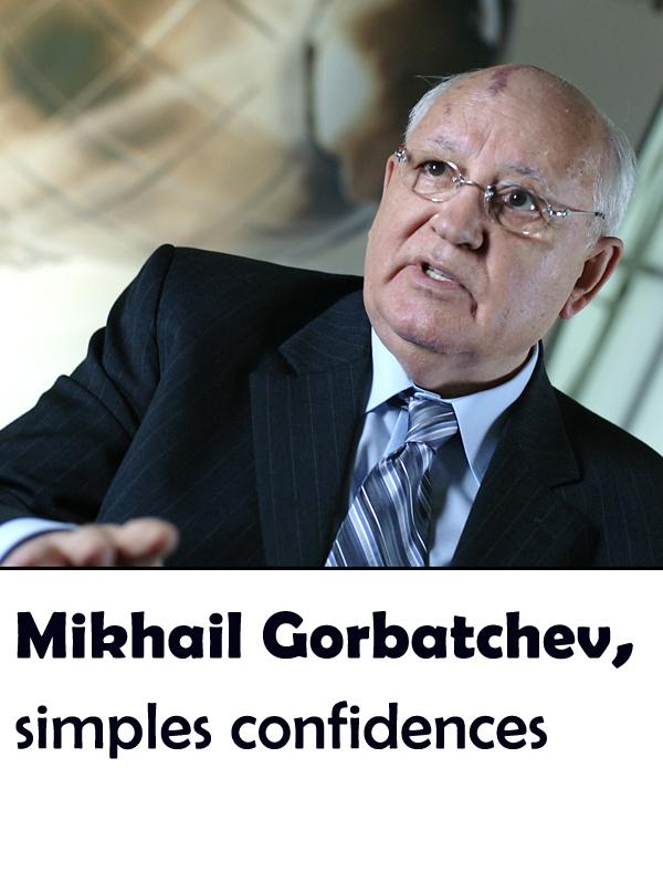 Mikhail Gorbatchev, simples confidences | Mirzoeva, Gulya (Réalisateur)
