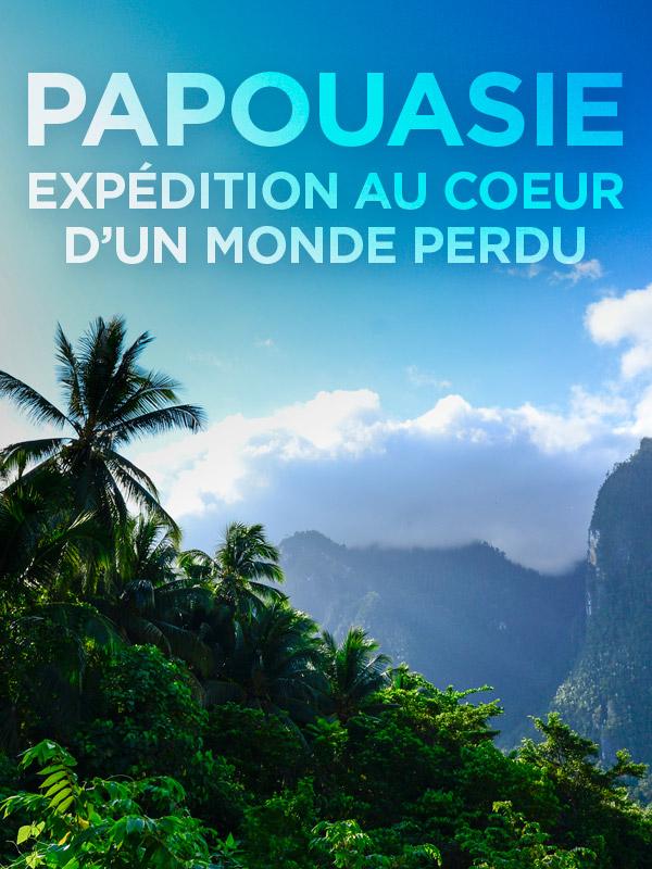 Papouasie, expédition au coeur d'un monde perdu | Tournadre, Christine (Réalisateur)