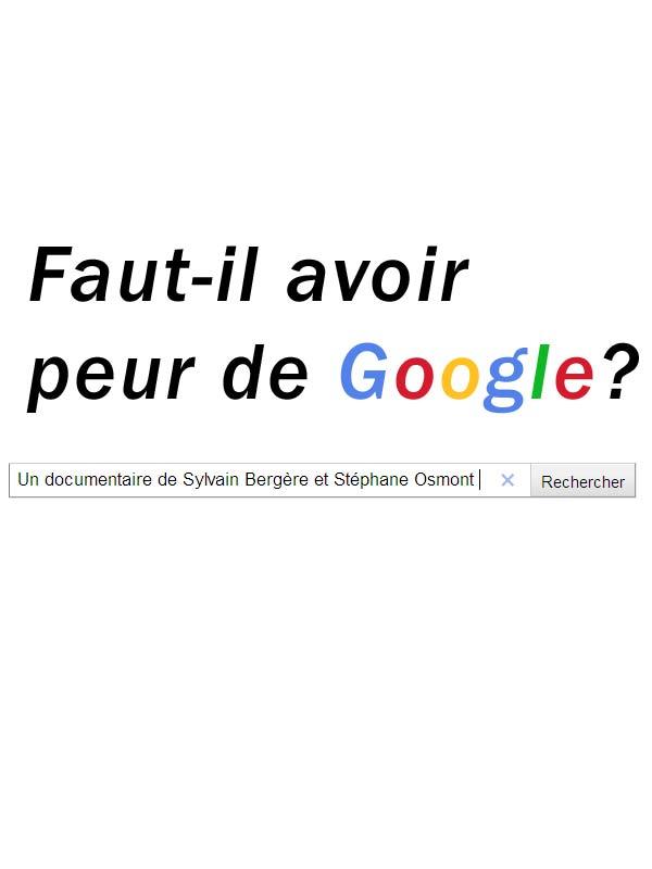 Faut-il avoir peur de Google ? | Bergère, Sylvain (Réalisateur)