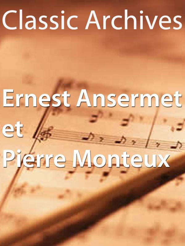 Classic Archive, Ernest Ansermet et Pierre Monteux   Truffault, Philippe (Réalisateur)