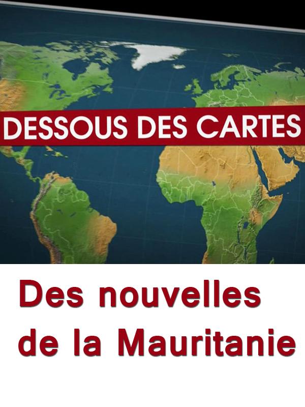 Dessous des cartes - Des nouvelles de la Mauritanie | Victor, Jean-Christophe (Réalisateur)