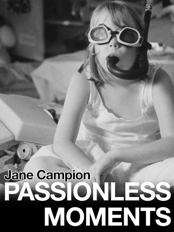Passionless Moments   Campion, Jane (Réalisateur)