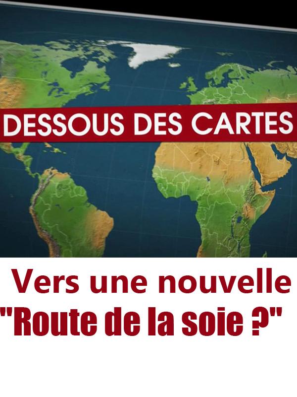 Dessous des cartes - Vers une nouvelle 'Route de la soie' ? | Victor Et Pierre-olivier François, Jean-christophe (Réalisateur)