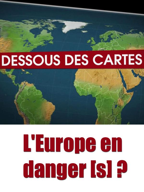 Le Dessous des cartes - L'Europe en danger[s] ? | Ozil, Didier (Réalisateur)