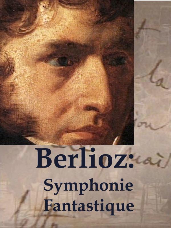 Berlioz : Symphonie Fantastique | Follin, Michel (Réalisateur)