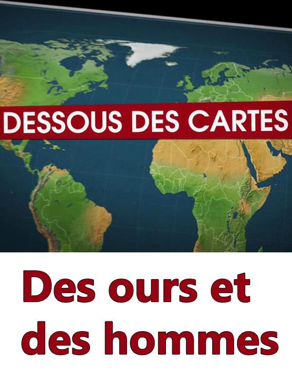 Dessous des Cartes - Des ours et des hommes | Jomier, Alain (Réalisateur)