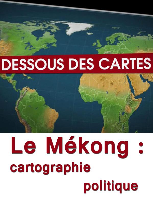Le Dessous des cartes - Le Mékong : cartographie politique | Nisic, Natacha (Réalisateur)