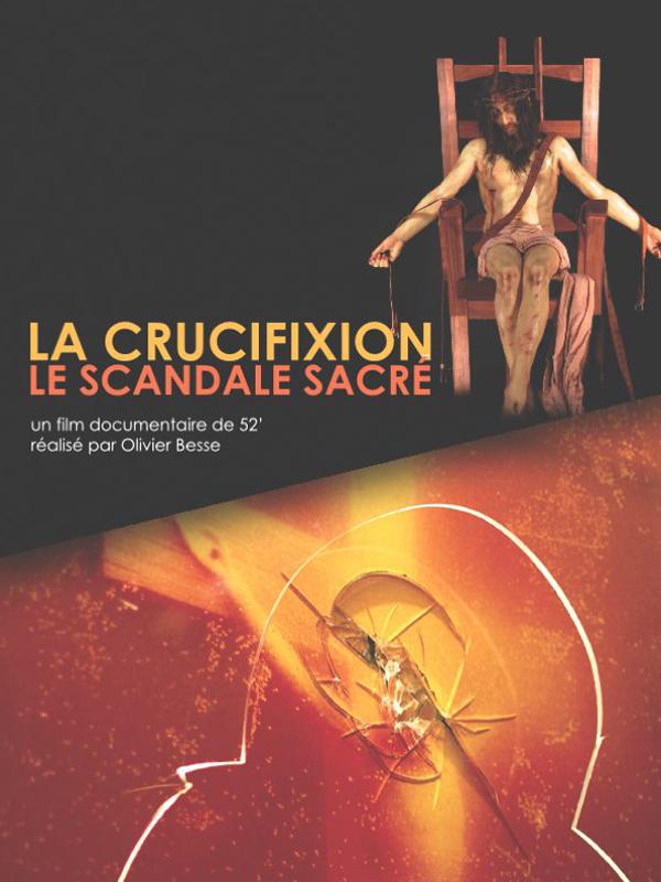 La crucifixion - Le scandale sacré   Besse, Olivier (Réalisateur)