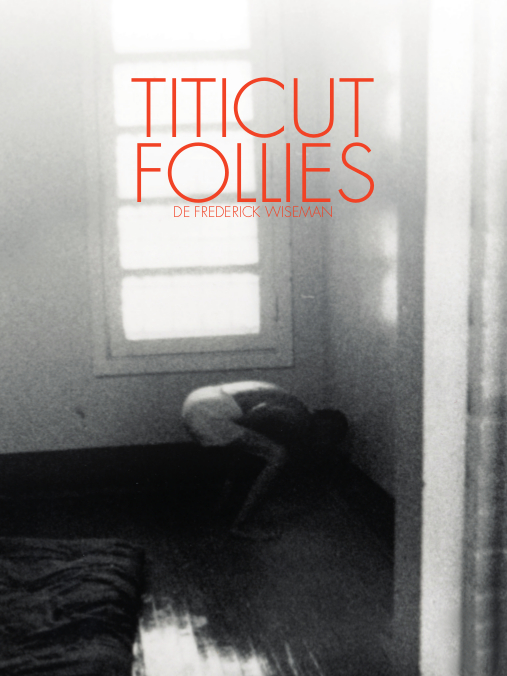 Titicut Follies | Wiseman, Frederick (Réalisateur)