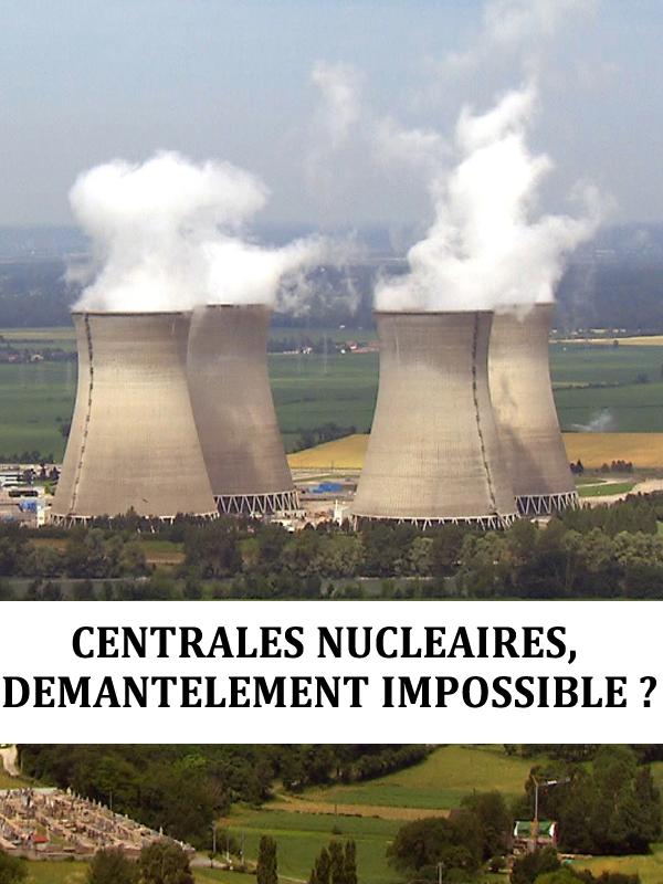 Centrales nucléaires, démantèlement impossible ? | Nicolas, Bernard (Réalisateur)