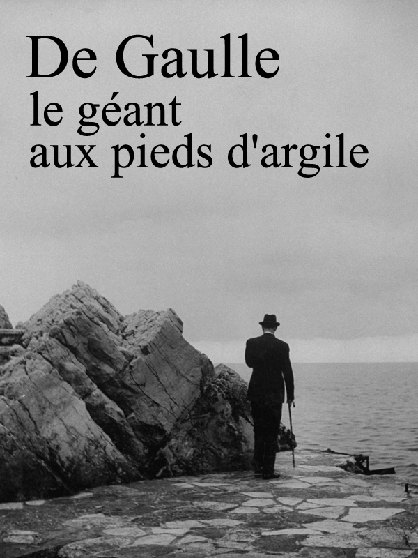 De Gaulle, le géant aux pieds d'argile | Jeudy, Patrick (Réalisateur)