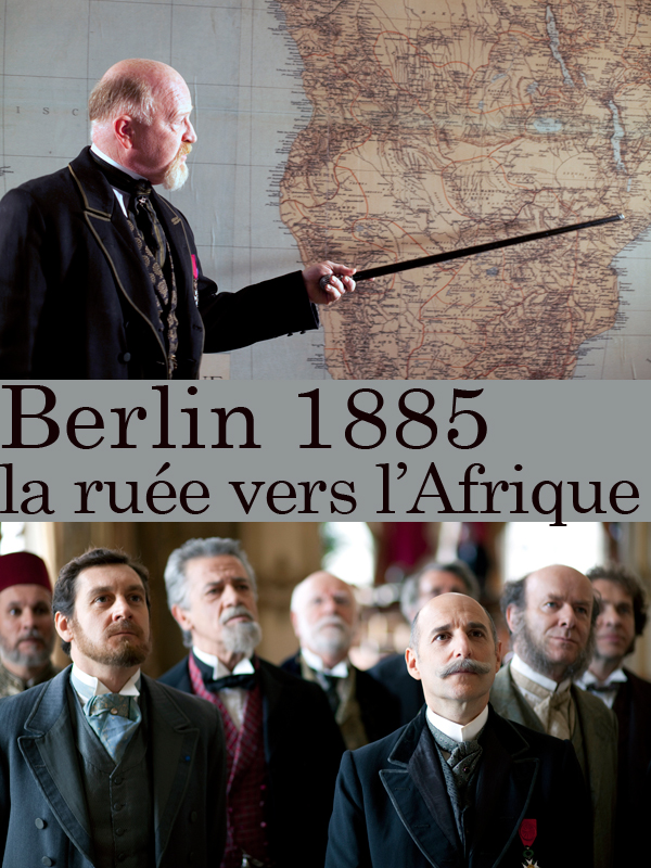 Berlin 1885, la ruée sur l'Afrique | Calmettes, Joël (Réalisateur)
