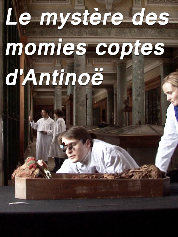 Le mystère des momies coptes d'Antinoé | Bastide, Jackie (Réalisateur)