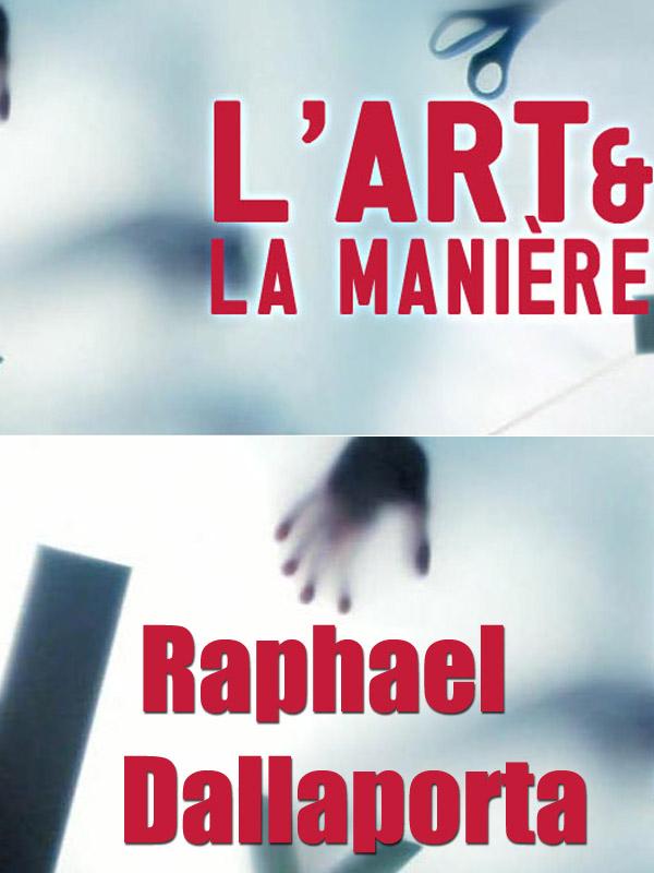 L' Art et la manière - Raphael Dallaporta | Guillot, Georges (Réalisateur)