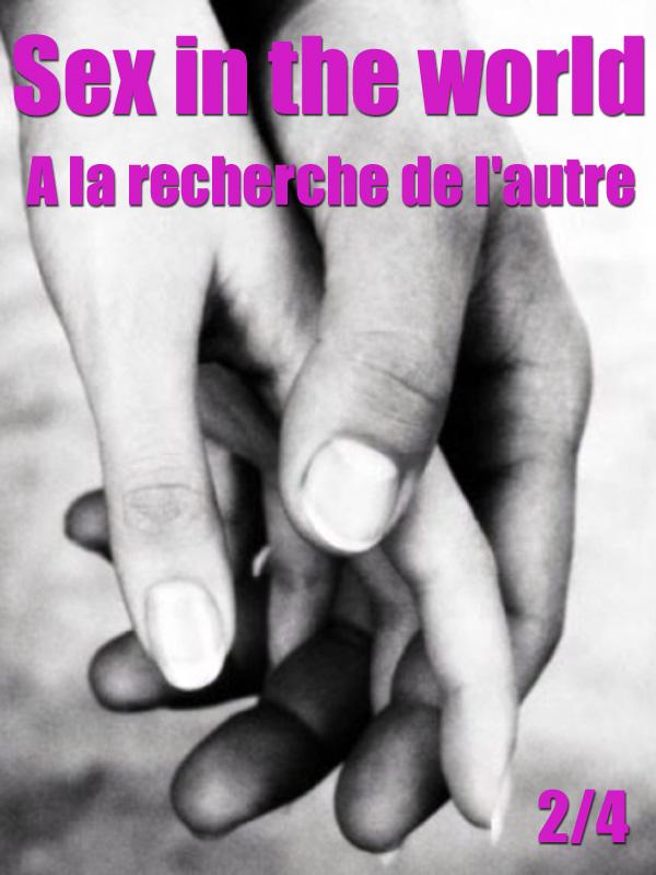 Sex in the world 2/4 - A la recherche de l'autre | Benisty, Raphaële (Réalisateur)