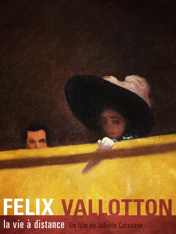 Felix Vallotton, la vie à distance | Cazanave, Juliette (Réalisateur)