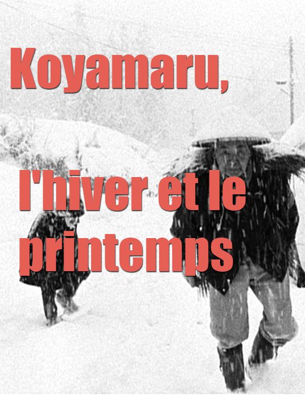 Koyamaru, l'hiver et le printemps   Alberola, Jean-Michel (Réalisateur)