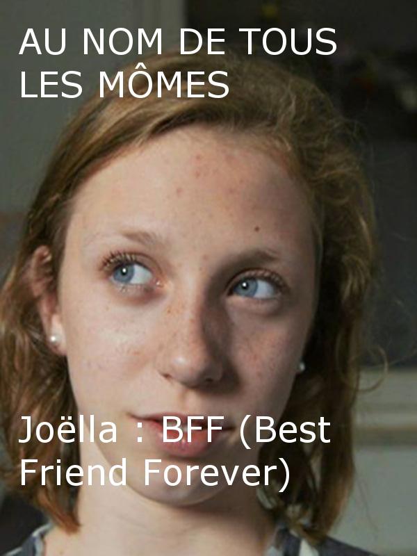 Au nom de tous les mômes - Joëlla - BFF (Best Friends Forever) | Blankevoort, Eefje (Réalisateur)