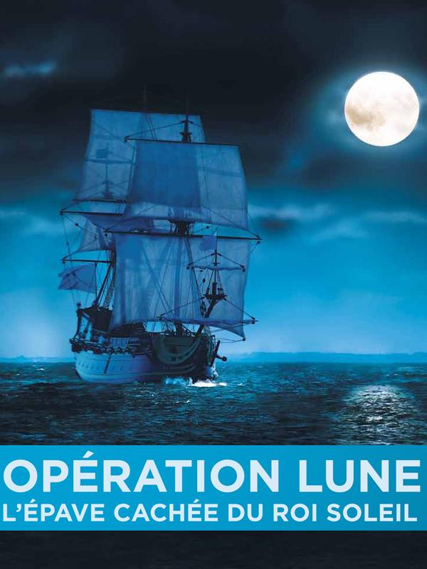 Opération Lune - L'épave cachée du Roi-Soleil | Guérin Et Herlé Jouon, Pascal (Réalisateur)