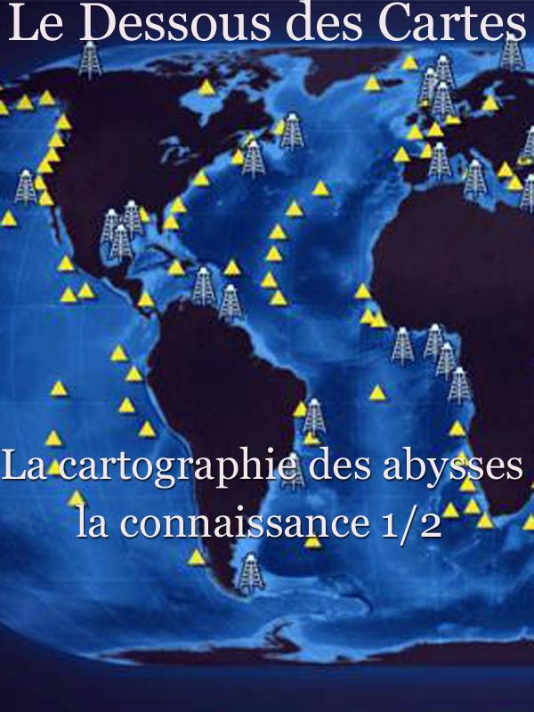 Le Dessous des Cartes - La cartographie des abysses : la connaissance 1/2 |