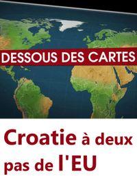 Movie poster of Le Dessous des cartes - Croatie à deux pas de l'EU