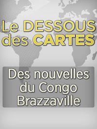 Movie poster of Dessous des cartes - Des nouvelles du Congo Brazzaville