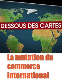Movie poster of Dessous des cartes - La mutation du commerce international