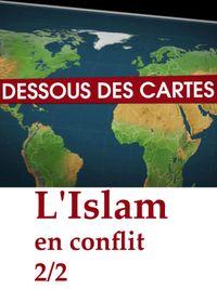 Movie poster of Le Dessous des cartes - L'Islam en conflit 2/2