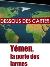 Movie poster of Dessous des cartes - Yémen, la porte des larmes