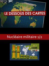 Movie poster of Le Dessous des cartes - Nucléaire militaire 1/2