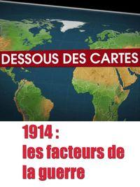 Movie poster of Dessous des cartes - 1914 : les facteurs de la guerre
