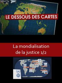 Movie poster of Le Dessous des cartes - La mondialisation de la justice 1/2
