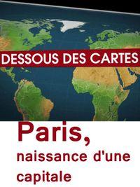 Movie poster of Dessous des cartes - Paris, naissance d'une capitale