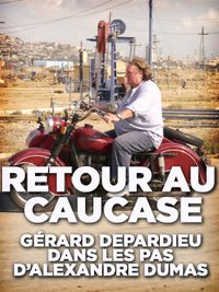 Movie poster of Retour au Caucase - Gérard Depardieu dans les pas d'Alexandre Dumas