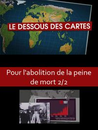 Movie poster of Le dessous des cartes - Pour l'abolition de la peine de mort 2/2