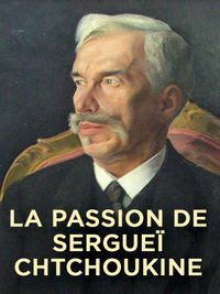 Movie poster of Sergueï Chtchoukine, le roman d'un collectionneur