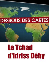 Movie poster of Dessous des cartes - Le Tchad d'Idriss Déby