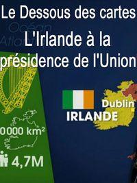Movie poster of Le Dessous des cartes - L'Irlande à la présidence de l'Union