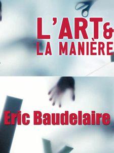 L' Art et la manière - Eric Baudelaire