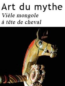 Arts du mythe - Vièle mongole à tête de cheval