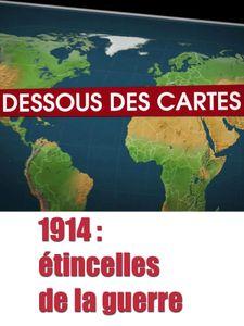 Dessous des cartes - 1914 : étincelles de la guerre