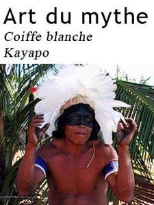Arts du mythe - Coiffe Blanche Kayapo